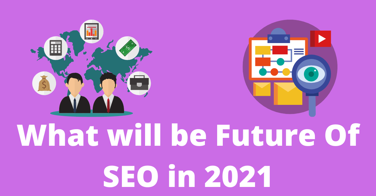 What will be the Future of SEO to Grow Your Blog in 2021?
