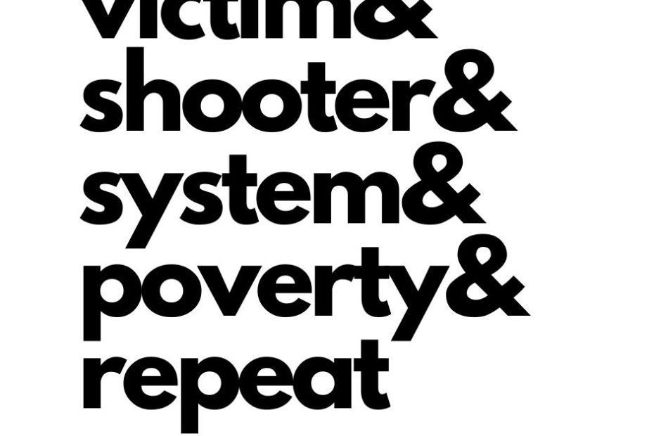 stylized wording: victim, shooter, system, poverty, repeat
