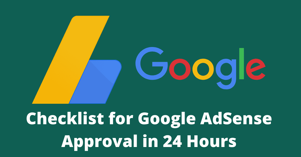 11 Points Checklist on How to Get Google Adsense Approval Within 24 Hrs