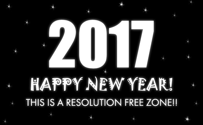 2017 Happy New Year! This is a resolution free zone!! Replace resolutions with wishes!
