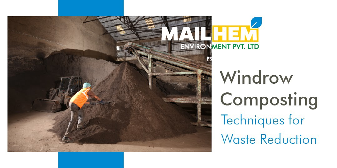 Windrow Composting Techniques for Waste Reduction | The Windrow Method | Mailhem Environment | Waste Management | Things to Keep in Mind for Composting | Benefits of Windrow Composting | Recycle Waste |