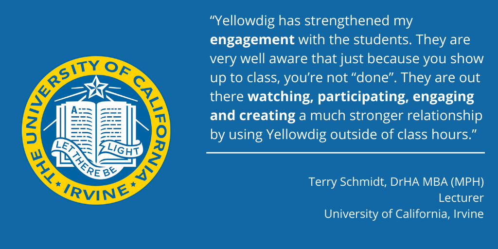 """""""Yellowdig has strengthened my engagement with students"""" Terry Schmidt UC Irvine"""