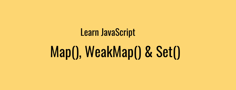 Javascript Map, WeakMap and Set