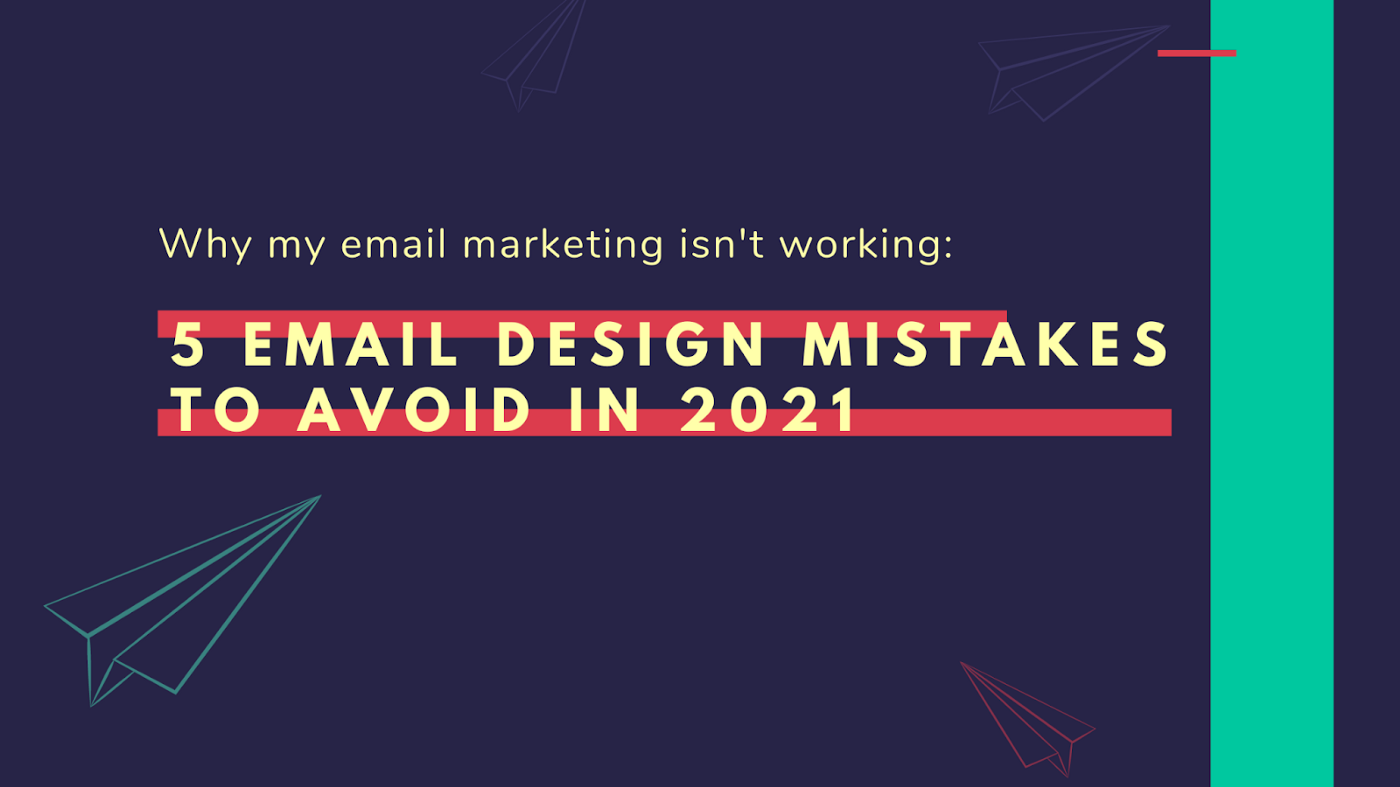 5 email design mistakes to avoid in 2021