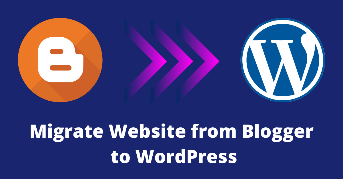 How to Migrate Website from Blogger to WordPress in 2021