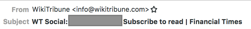 Email header. From: info@wikitribune.com Subject: WT:Social (wiki name blanked out): Subscribe to Read | Financial Times