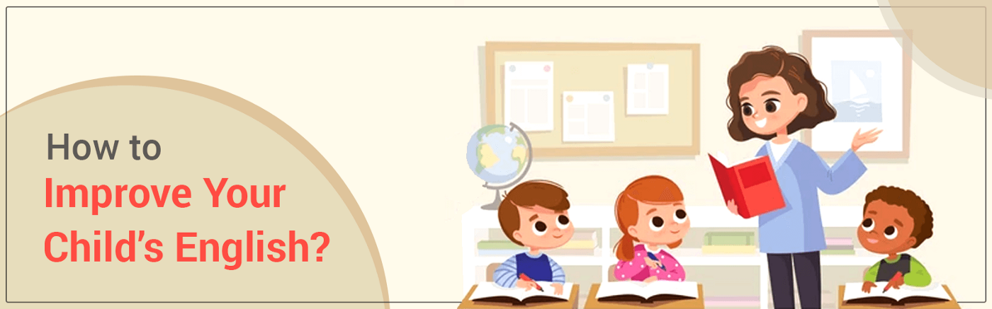 HOW TO IMPROVE YOUR CHILD'S ENGLISH?—https://cgrinternationalschool.edu.in/blog/how-to-improve-your-childs-english/