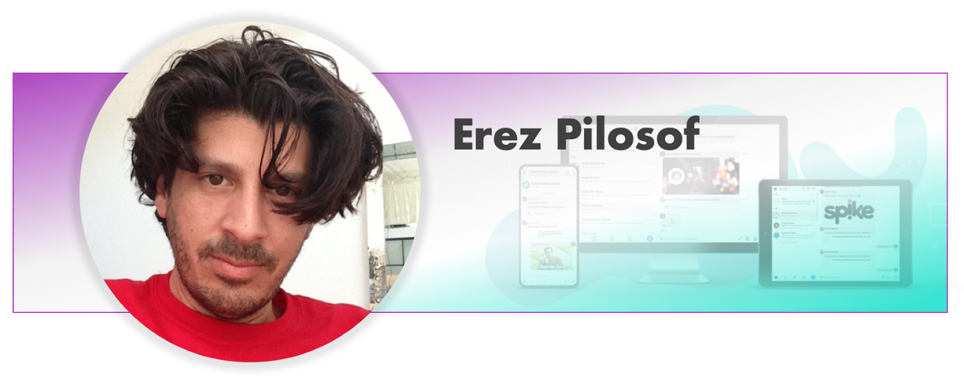 Erez Pilosof Co-founder, CTO and Head of Product at Spike