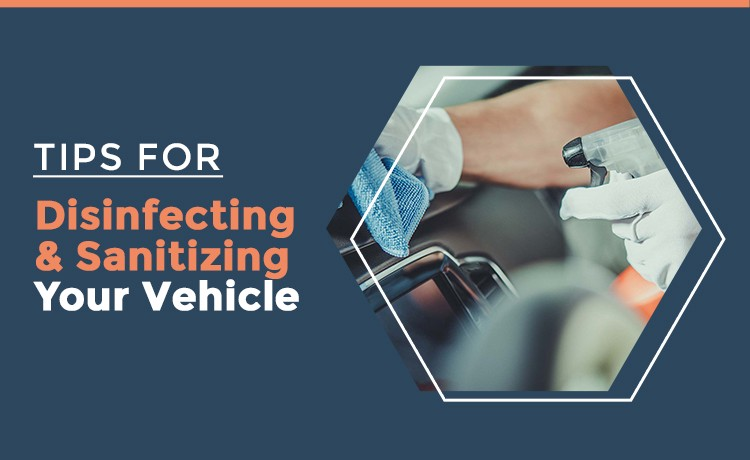 Disinfecting & Sanitizing Your Vehicle
