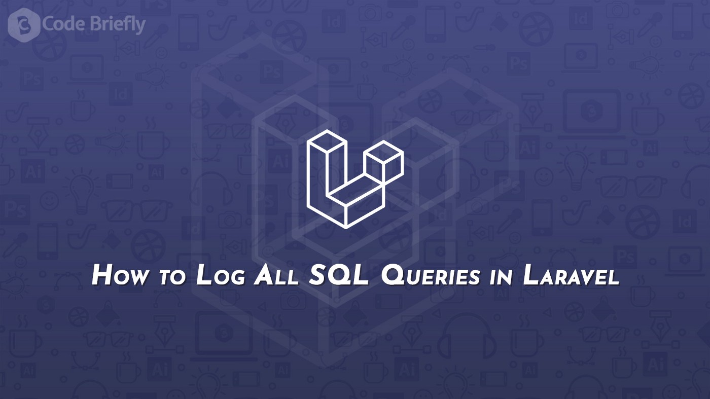 How to Log All SQL Queries in Laravel