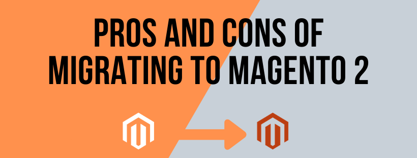 PROS AND CONS OF MAGENTO 2 MIGRATION