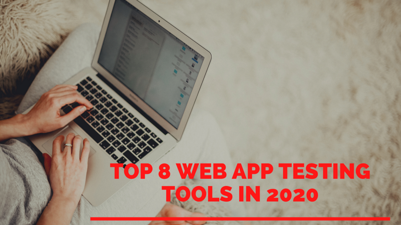 Top 8 Web App Testing Tools in 2020