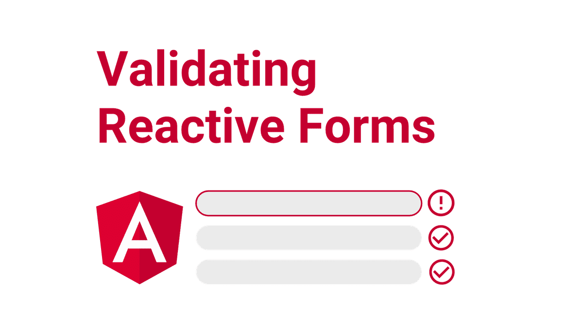 "The Angular logo with the words ""validating Reactive forms"" and 3 bars, two with checkmarks and 1 with an X"