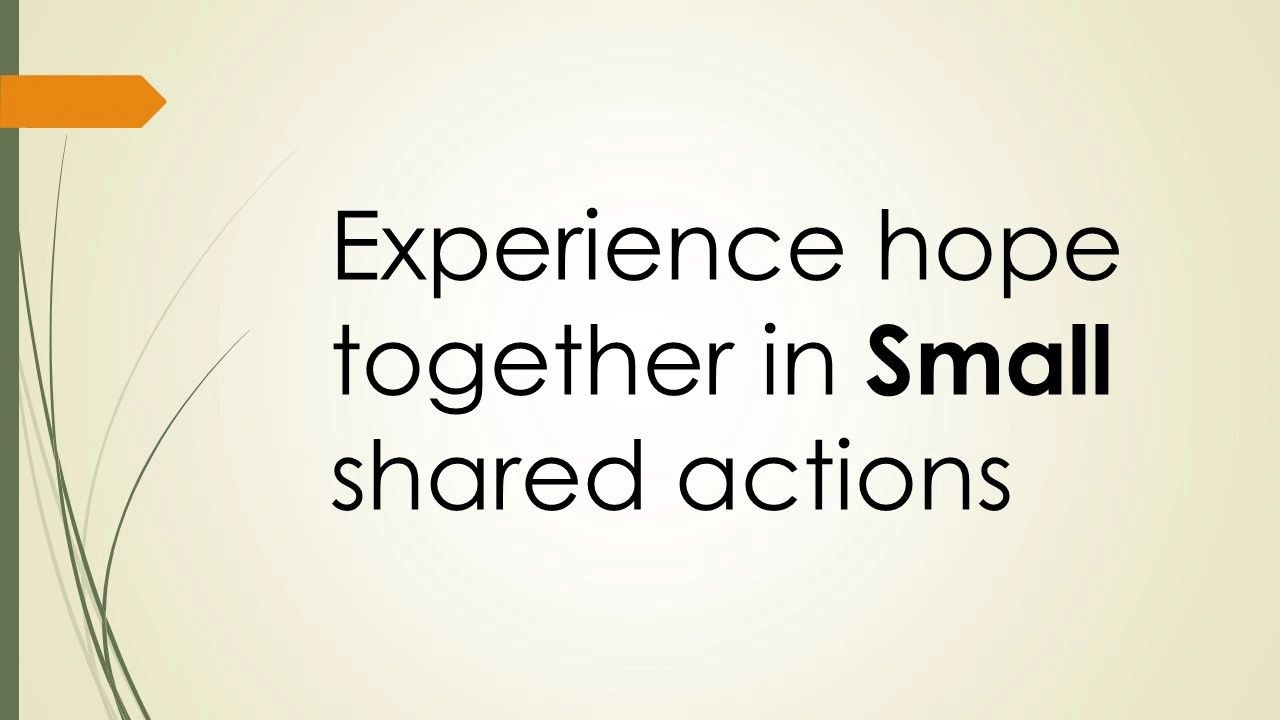 Experience hope together in small shared actions