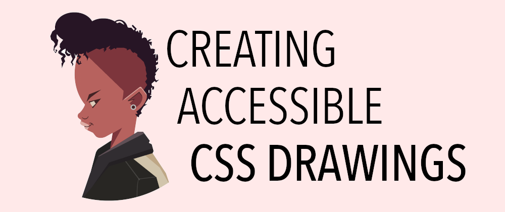 """Drawing of a woman looking at the post title: """"creating acccessible CSS drawings"""""""