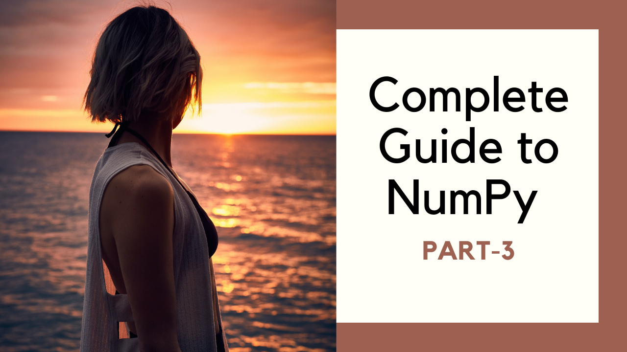 Complete Guide to Numpy for Beginners — Part 3