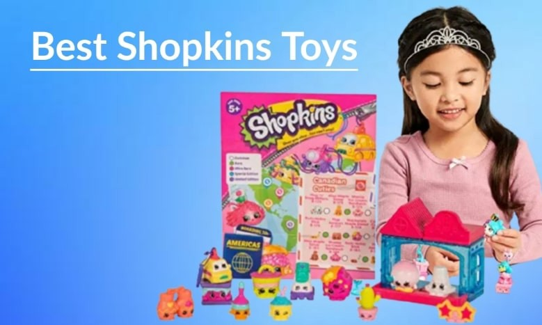 10 Best Shopkins Toys Playsets for kid - Review and Guide