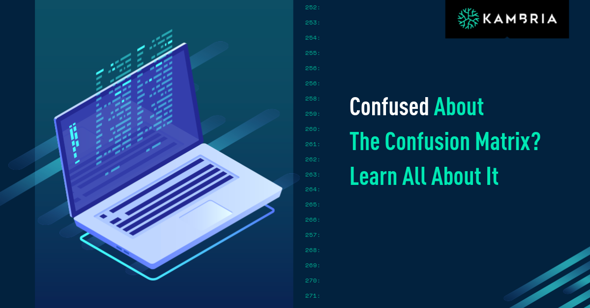 Confused About The Confusion Matrix? Learn All About It
