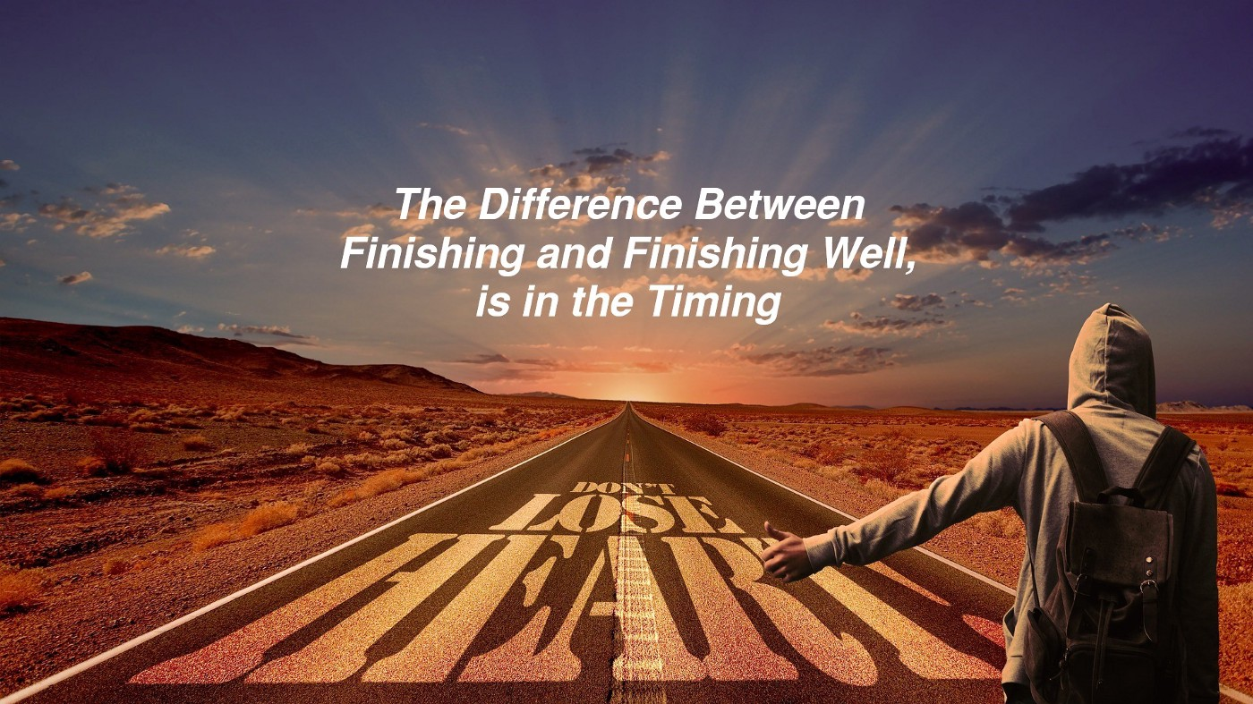 The Difference Between Finishing and Finishing Well, is in the Timing