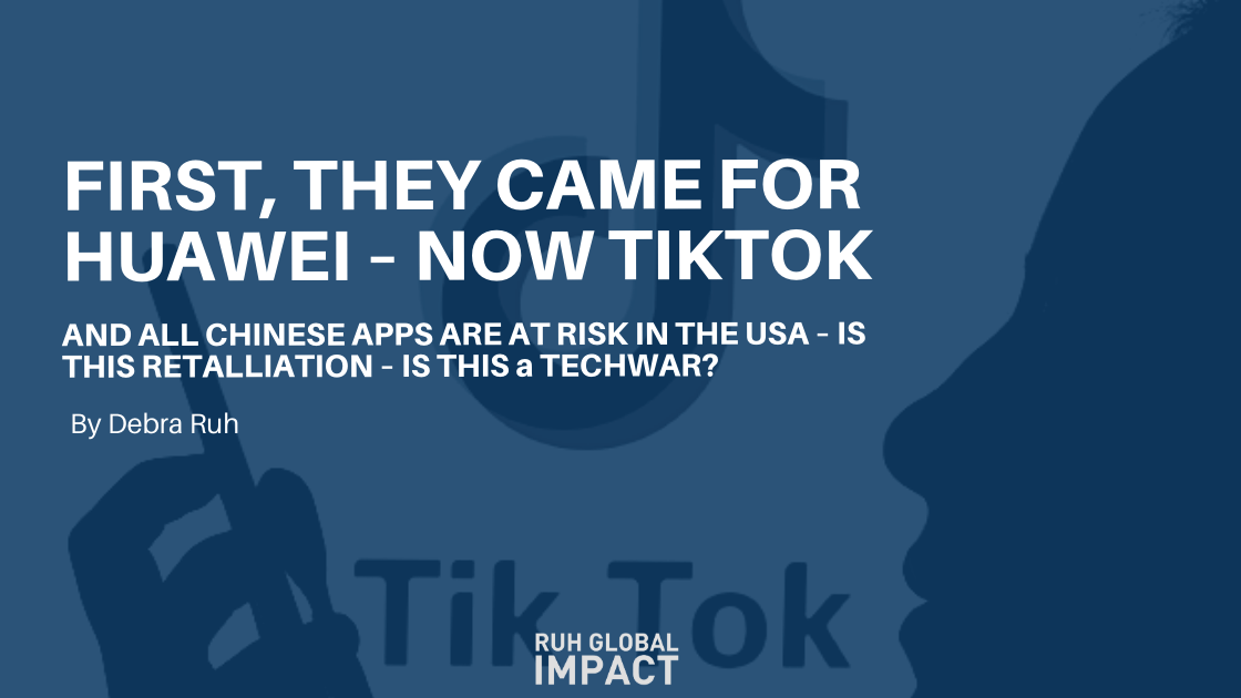 FIRST, THEY CAME FOR HUAWEI—NOW TIKTOK AND OTHER CHINESE APPS ARE AT RISK IN THE USA—IS THIS RETALIATION? IS THIS A TECH