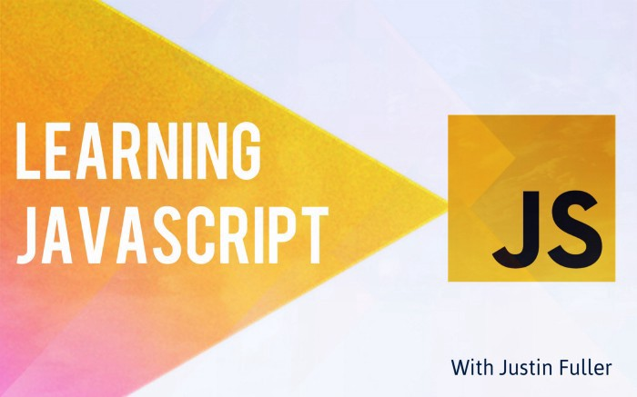 Learning Javascript with Justin Fuller
