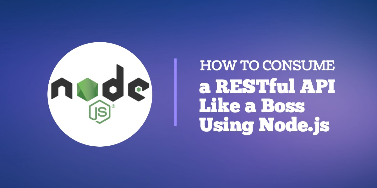 How to Consume a RESTful API Like a Boss Using Node js