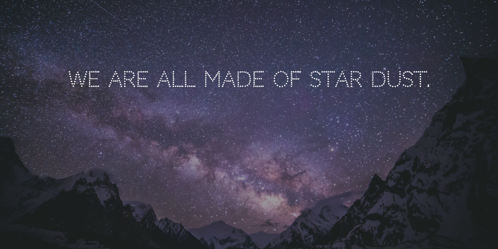 we are all made of star dust, stardust, we are stardust, great quote, milky way, galaxy quote, milky way quote, star dust quote, star stuff,