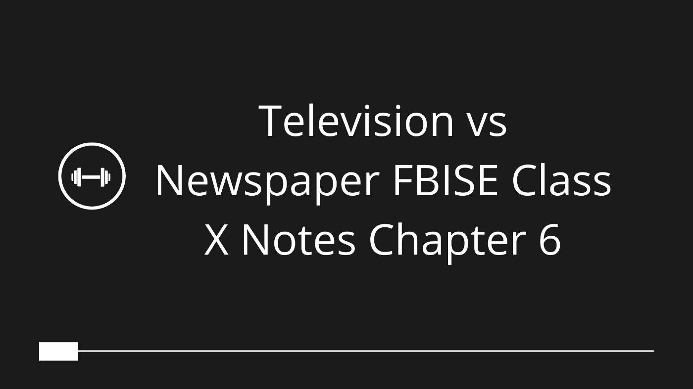 Television vs Newspaper FBISE Class X Notes Chapter 6