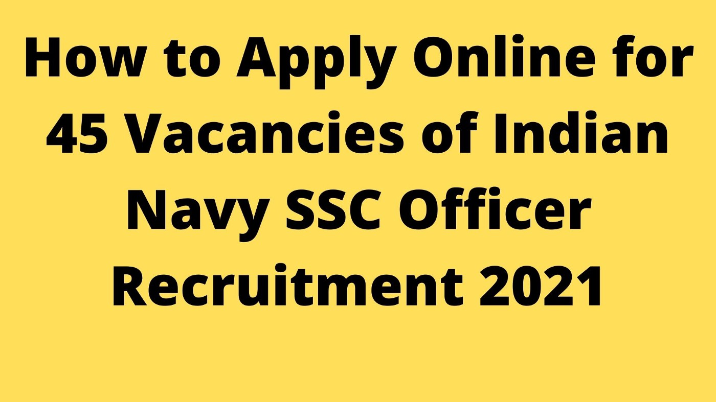 How to Apply Online for 45 Vacancies of Indian Navy SSC Officer Recruitment 2021