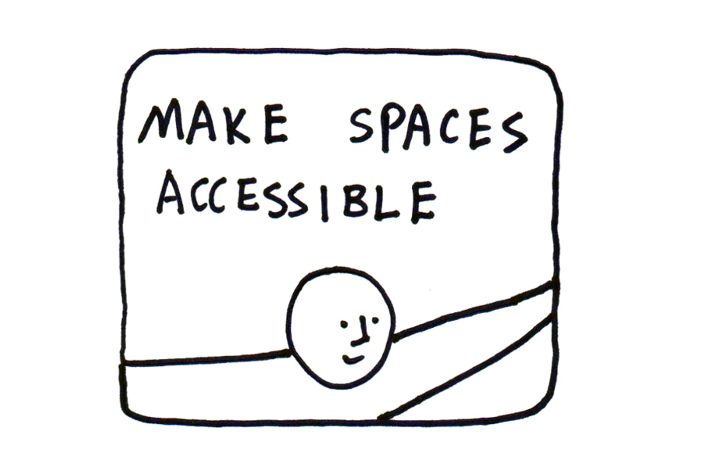 a cartoon drawing by Taeyoon, smily face on a road. text: Make Spaces Accessible
