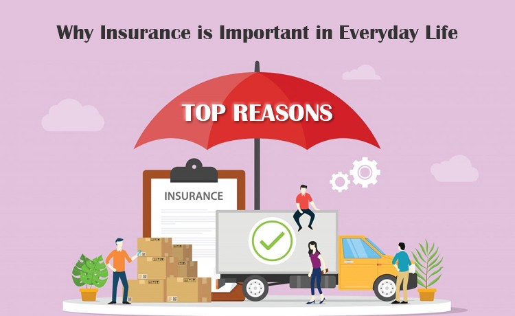 Why Insurance Is Important In Everyday Life