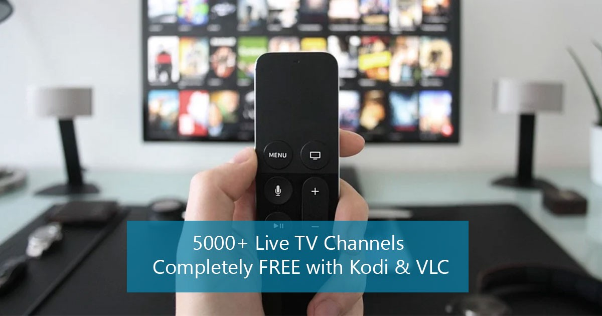 5000+ Live TV Channels Completely FREE with Kodi & VLC