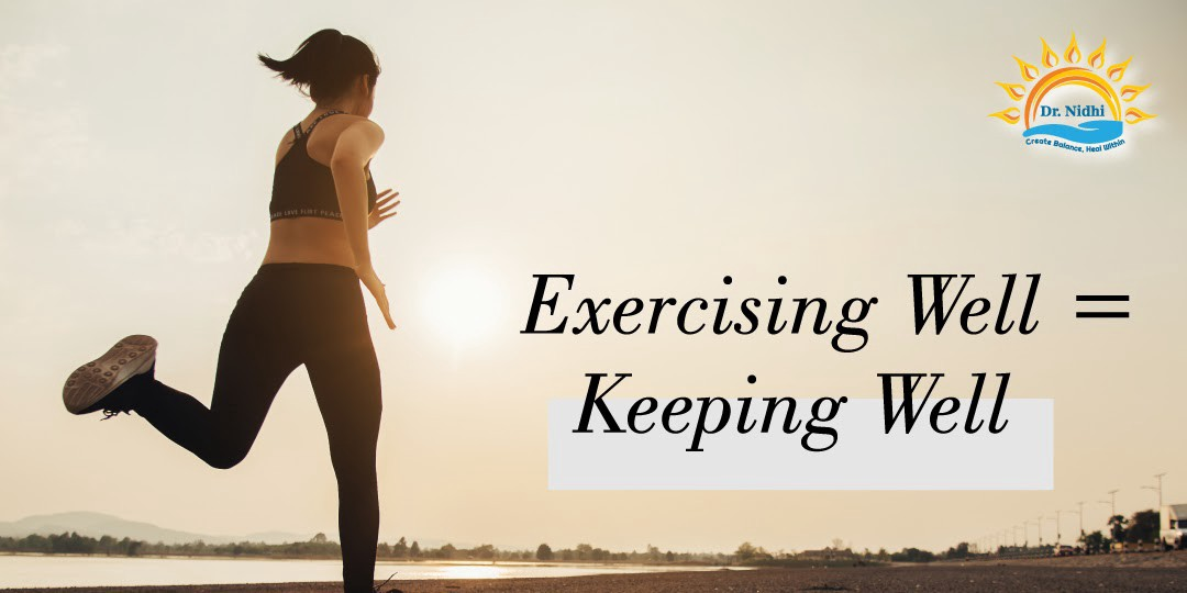 Exercising Well = Keeping Well   PHCC   Dr. Nidhi   Holistic Healing   Homeopathy   Natural Remedies   Live Medicine free  