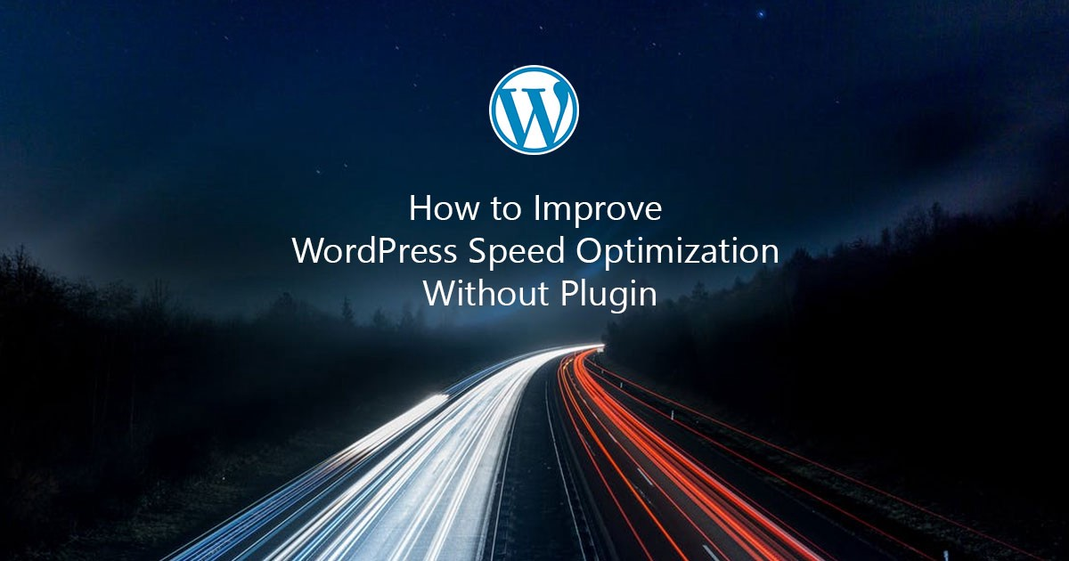 How to Improve WordPress speed optimization without Plugin