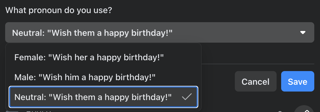 """Facebook's dropdown field labeled """"what pronoun do you use?"""" The options are """"Female: wish her a happy birthday,"""" """"Male: wish him a happy birthday"""" or """"Neutral: wish them a happy birthday."""""""