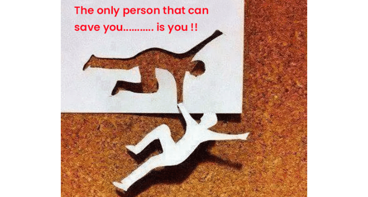 The only person that can save you is you