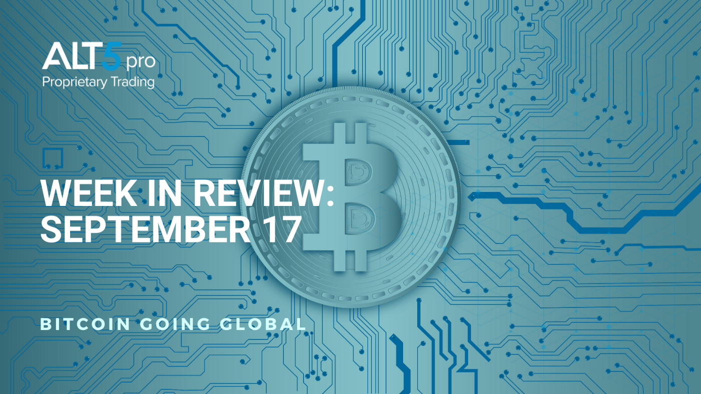 Week in review: September 17, 2021 -  Bitcoin going global