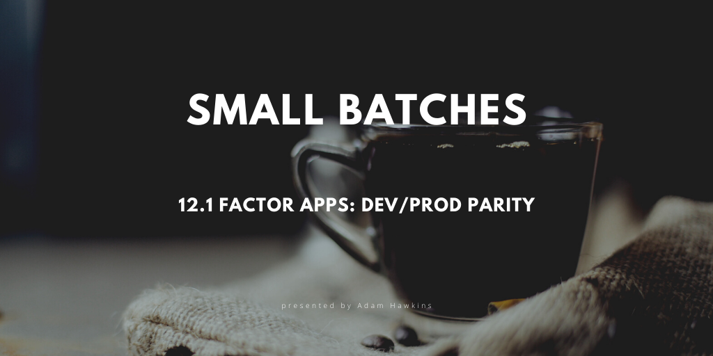 12.1 Factor Apps: Dev/Prod Parity cover