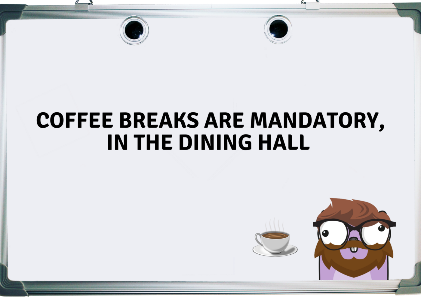 Coffe breaks are mandatory, in the dining hall