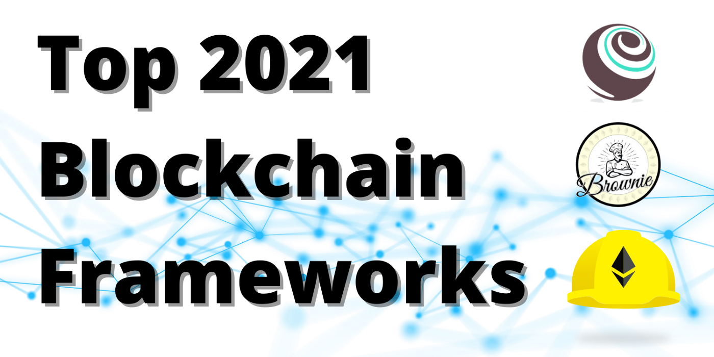 "Words ""Top 2021 Blockchain Frameworks"" superimposed on wordmarks and logos of the top frameworks"