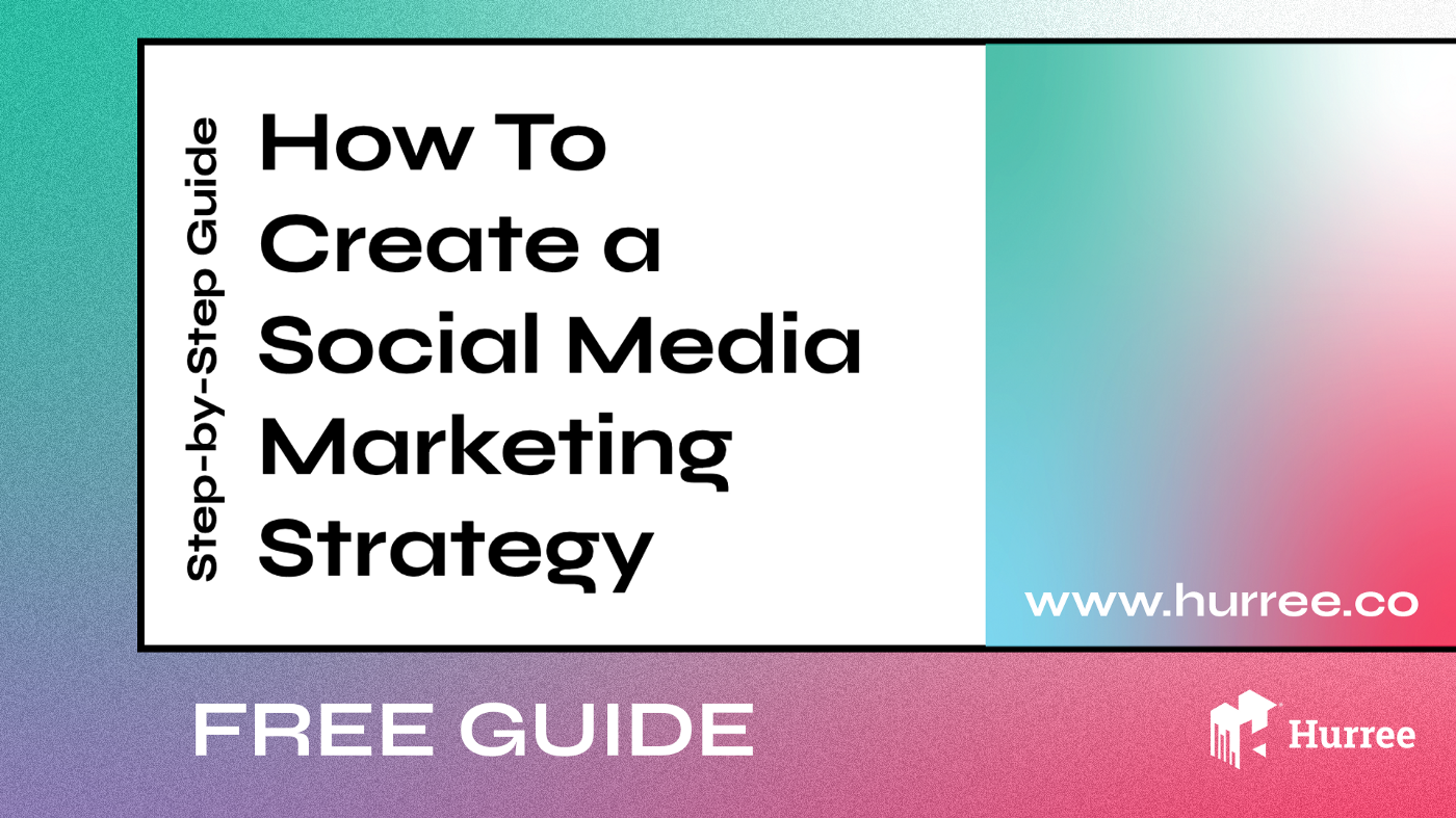 How To Create a Social Media Marketing Strategy [Step-by-Step Guide] Hurree.