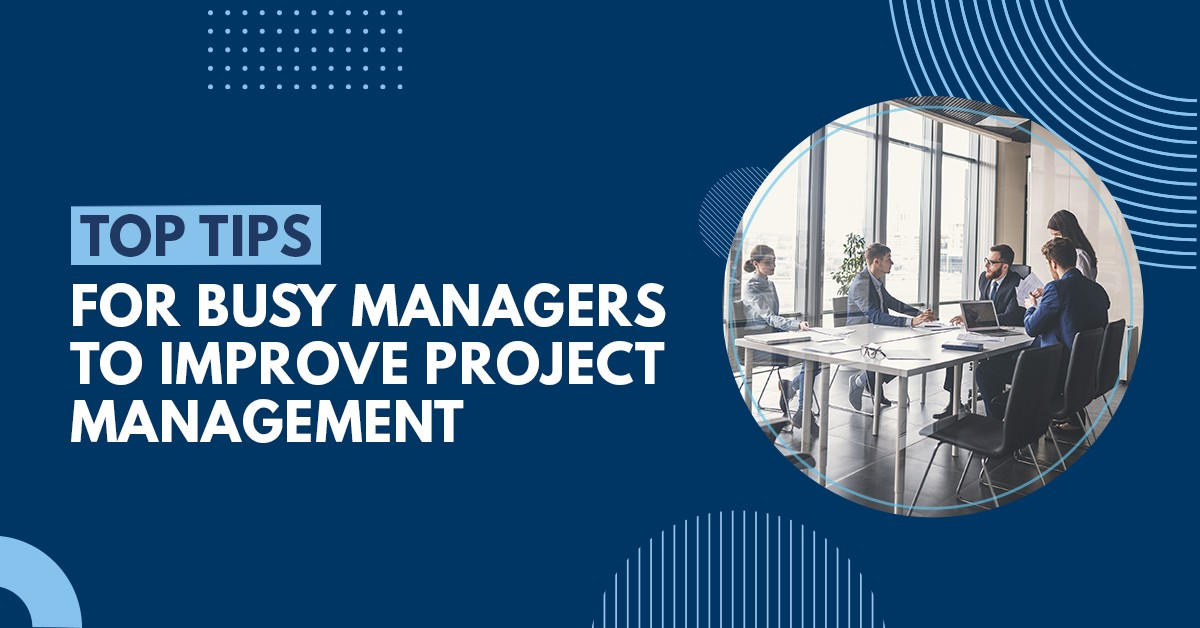 How Busy Managers can Improve Project Management at Workplace