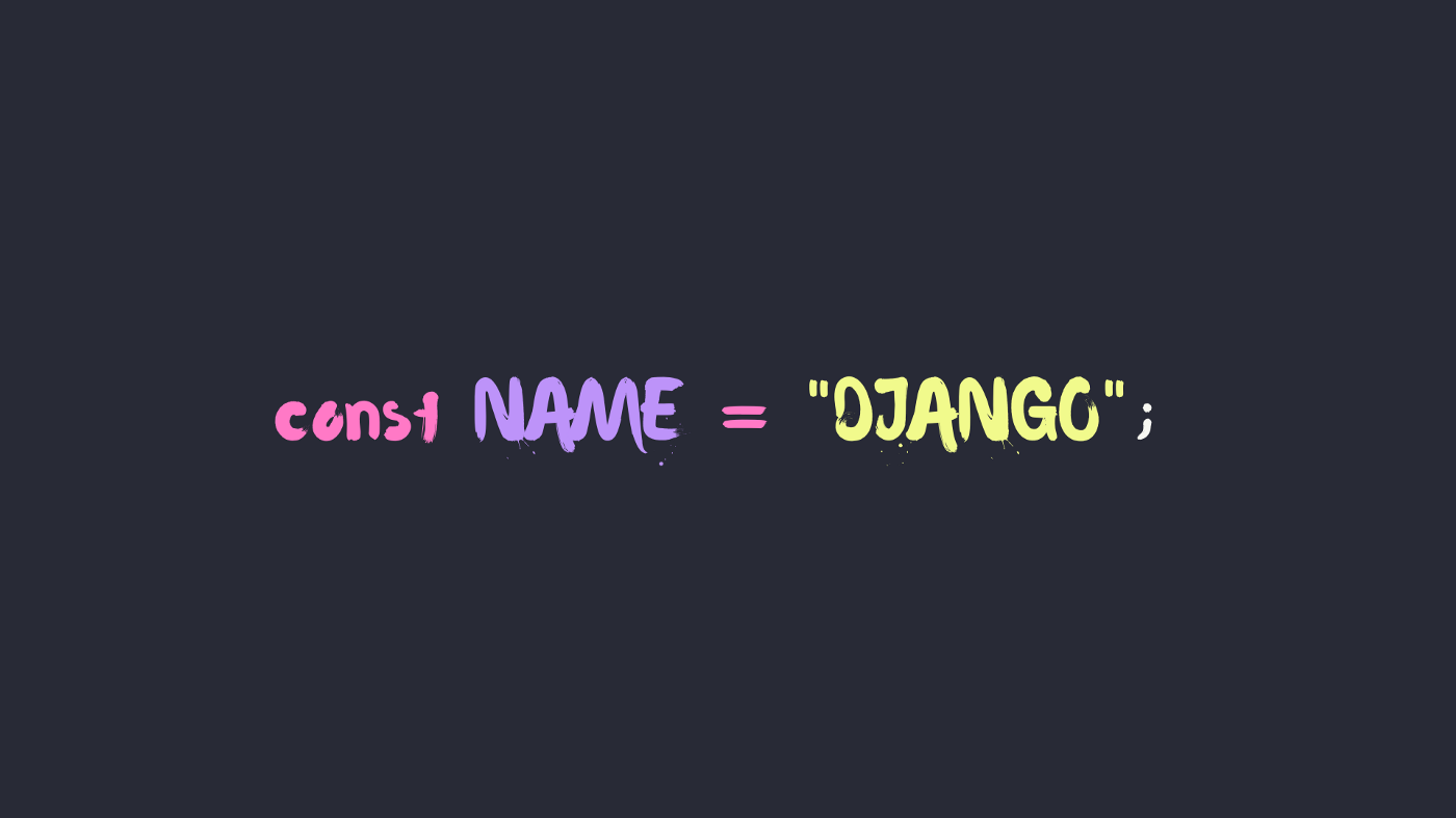 """the words const name= """"Django"""" on a black screen"""