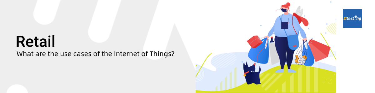 The use cases of Internet of Things (IoT)—Retail—51Testing