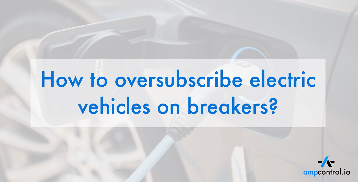 How to oversubscribe electric vehicle charge points (EVSE) on breaker panels with load management