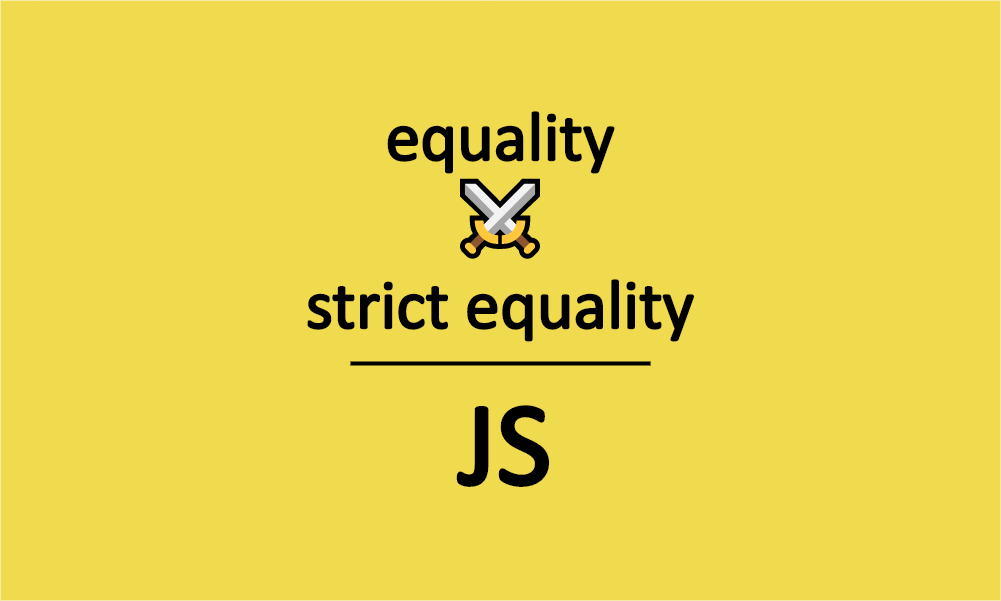 The Equality and the Strict Equality operators in JavaScript