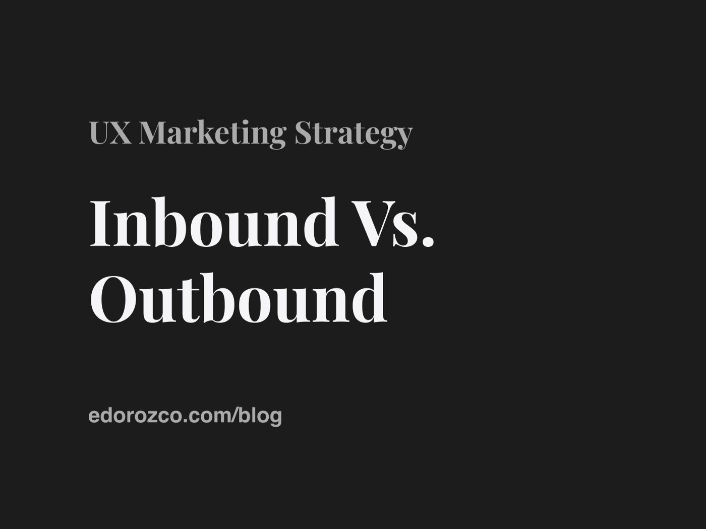 """Large text saying """"UX Marketing Strategy. Inbound vs. Outbound."""