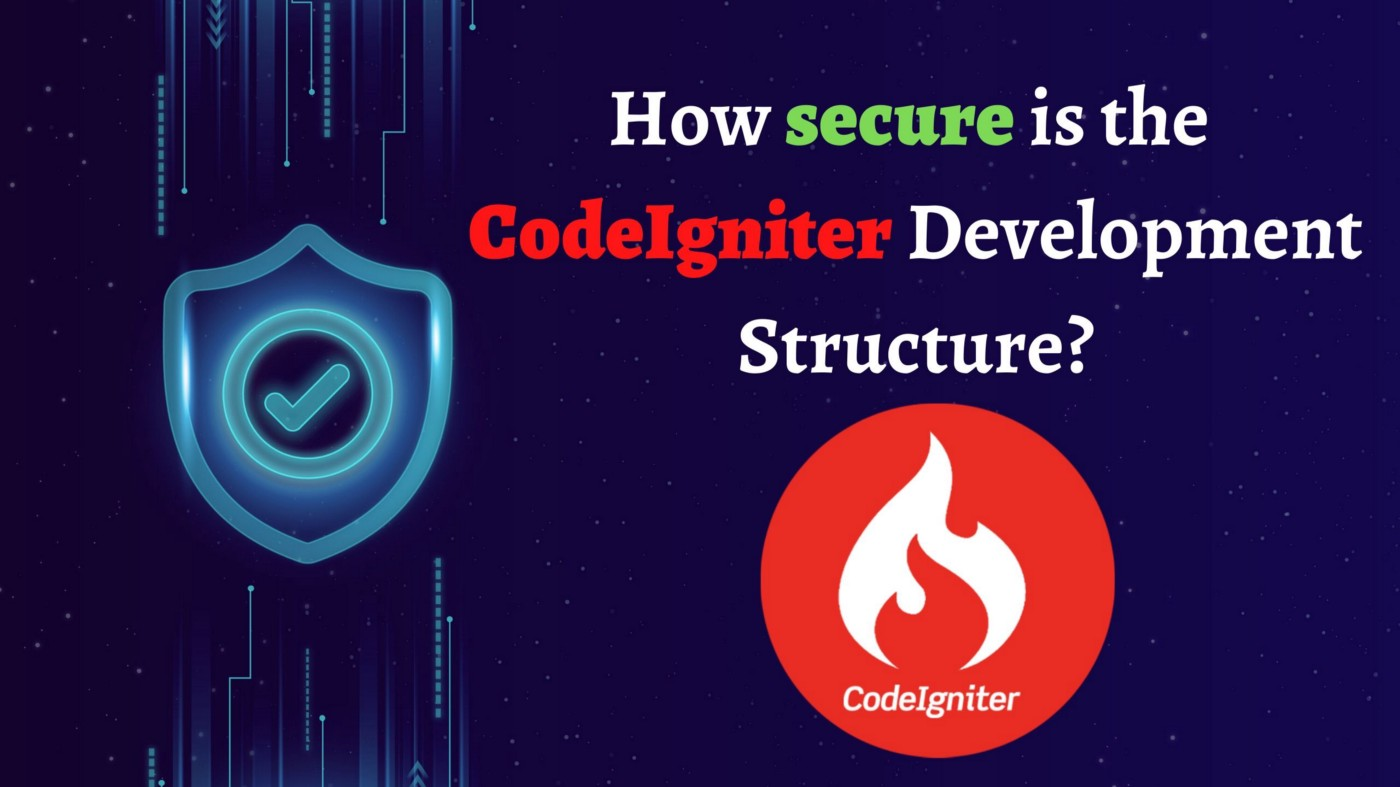 How secure is the CodeIgniter Development Structure?