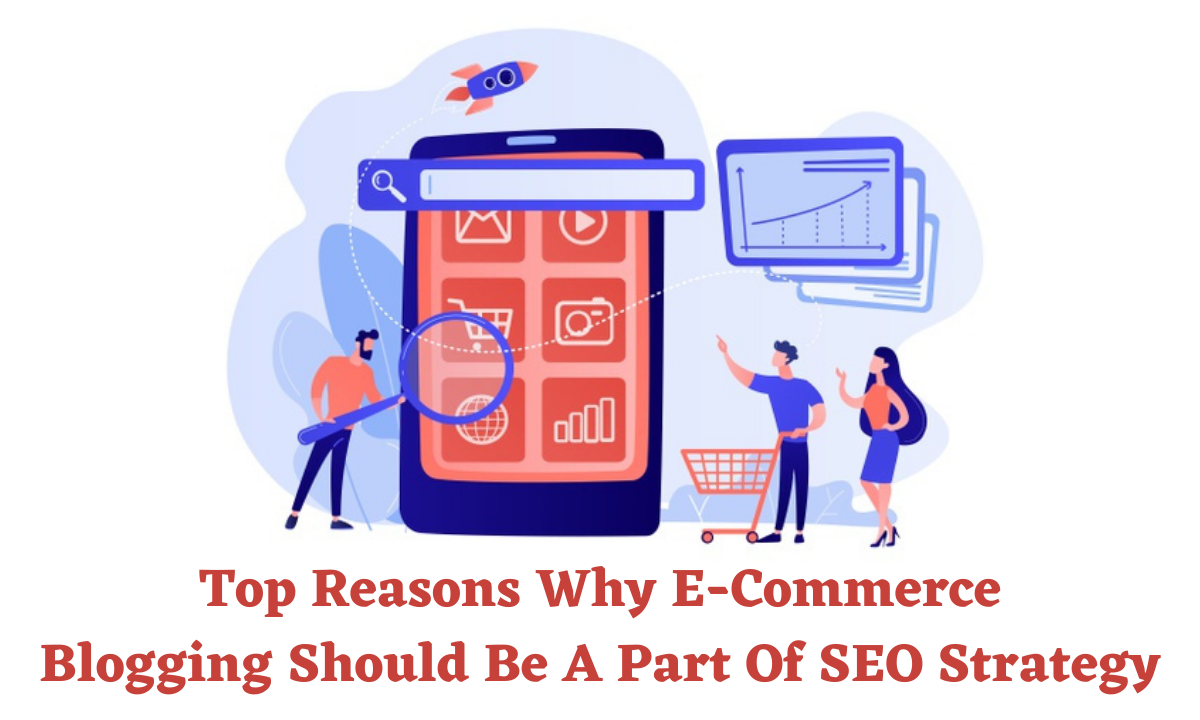 Top Reasons Why E-Commerce Blogging Should Be A Part Of SEO Strategy