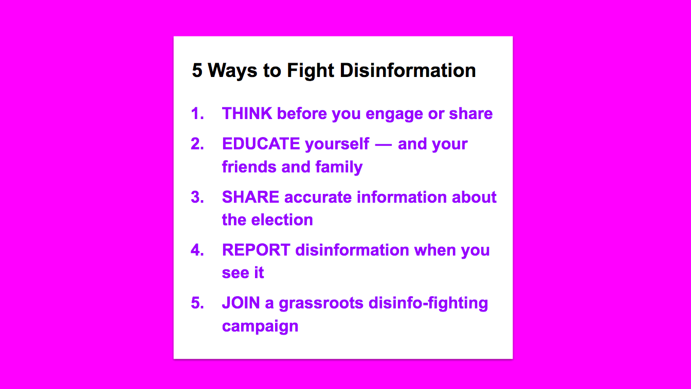 "5 Ways to Fight Disinformation, including ""Think before you engage or share"", ""Educate yourself"". See below for the full list"